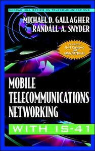 Ebook in inglese Mobile Telecommunications Networking with IS-41 Gallagher, Michael D. , Synder, Randall A.