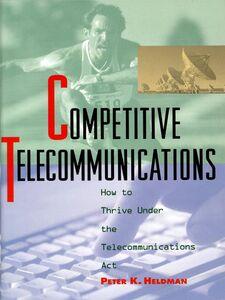 Foto Cover di Competitive Telecommunications, Ebook inglese di Peter K. Heldman, edito da McGraw-Hill