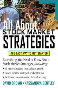 All About Stock Market Strategies: The Easy Way To Get Started - David Brown,Kassandra Bentley - cover