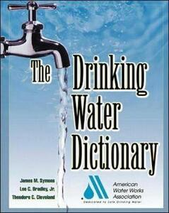 The Drinking Water Dictionary - American Water Works Association (AWWA),James M. Symons,Lee C Bradley - cover