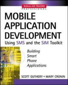 Mobile Application Development with SMS and the SIM Toolkit - Scott B. Guthery,Mary J. Cronin - cover