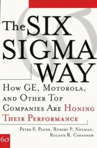 Ebook in inglese Six Sigma Way: How GE, Motorola, and Other Top Companies are Honing Their Performance Cavanagh, Roland , Neuman, Robert , Pande, Peter