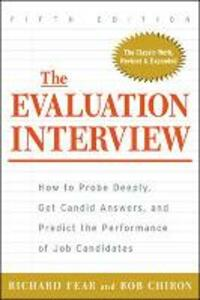 The Evaluation Interview: How to Probe Deeply, Get Candid Answers, and Predict the Performance of Job Candidates - Richard A. Fear,Robert J. Chiron - cover