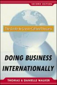 Doing Business Internationally, Second Edition: The Guide To Cross-Cultural Success - Danielle Walker,Thomas Walker - cover