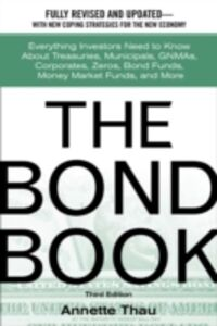 Ebook in inglese Bond Book: Everything Investors Need to Know About Treasuries, Municipals, GNMAs, Corporates, Zeros, Bond Funds, Money Market Funds, and More Thau, Annette