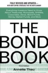 Bond Book: Everything Investors Need to Know About Treasuries, Municipals, GNMAs, Corporates, Zeros, Bond Funds, Money Market Funds, and More