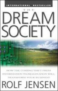 The Dream Society: How the Coming Shift from Information to Imagination Will Transform Your Business - Rolf Jensen - cover