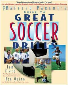 The Baffled Parent's Guide to Great Soccer Drills - Ron Quinn,Tom Fleck - cover