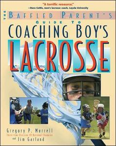 The Baffled Parent's Guide to Coaching Boys' Lacrosse - Gregory Murrell,Jim Garland - cover