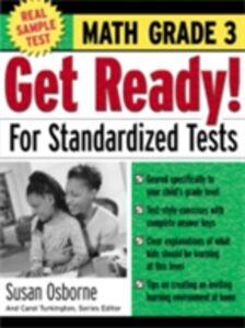 Ebook in inglese Get Ready! For Standardized Tests : Math Grade 3 Osborne, Susan , Turkington, Carol