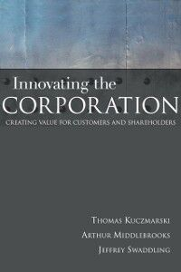 Ebook in inglese Innovating the Corporation Kuczmarski, Thomas , Middlebrooks, Arthur , Swaddling, Jeffrey