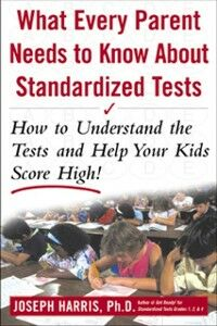 Ebook in inglese What Every Parent Needs to Know about Standardized Tests: How to Understand the Tests and Help Your Kids Score High! Harris, Joseph