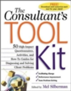 Ebook in inglese Consultant's Toolkit: 45 High-Impact Questionnaires, Activities, and How-To Guides for Diagnosing and Solving Client Problems Silberman, Mel