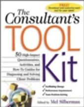 Consultant's Toolkit: 45 High-Impact Questionnaires, Activities, and How-To Guides for Diagnosing and Solving Client Problems