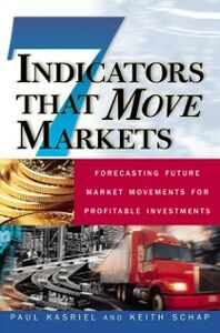 Ebook in inglese Seven Indicators That Move Markets: Forecasting Future Market Movements for Profitable Investments Kasriel, Paul , Schap, Keith