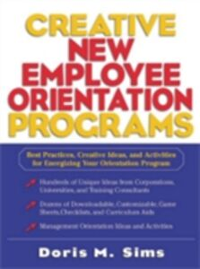 Ebook in inglese Creative New Employee Orientation Programs: Best Practices, Creative Ideas, and Activities for Energizing Your Orientation Program Sims, Doris