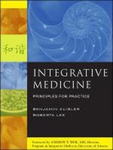 Integrative Medicine: Principles for Practice - Benjamin Kligler,Roberta A. Lee - cover