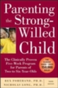 Ebook in inglese Parenting the Strong-Willed Child, Revised and Updated Edition: The Clinically Proven Five-Week Program for Parents of Two- to Six-Year-Olds Forehand, Rex , Long, Nicholas