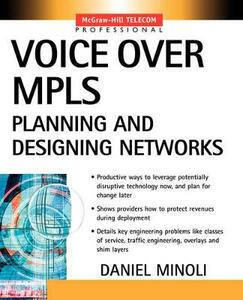 Voice Over MPLS: Planning and Designing Networks - Daniel Minoli - cover
