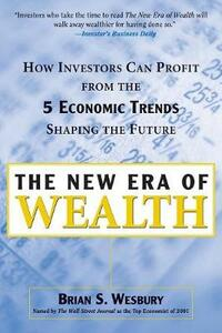 The New Era of Wealth: How Investors Can Profit from the Five Economic Trends Shaping the Future - Brian S. Wesbury - cover