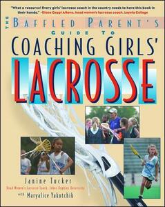 The Baffled Parent's Guide to Coaching Girls' Lacrosse - Janine Tucker,Maryalice Yakutchik - cover