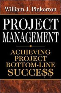 Project Management: Achieving Project Bottom-Line Succe$$ - William J. Pinkerton - cover