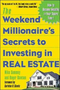 The Weekend Millionaire's Secrets to Investing in Real Estate: How to Become Wealthy in Your Spare Time - Mike Summey,Roger Dawson - cover