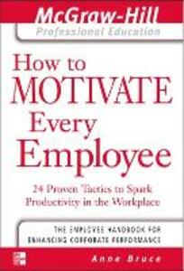 How to Motivate Every Employee - Anne Bruce - cover