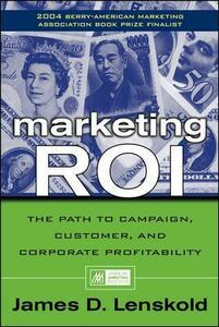 Marketing ROI: The Path to Campaign, Customer, and Corporate Profitability - James Lenskold - cover
