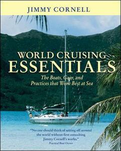 World Cruising Essentials: The Boats, Gear and Practices That Work Best at Sea - Jimmy Cornell - cover