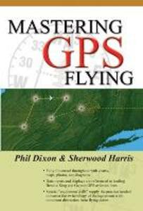 Mastering GPS Flying - Phil Dixon,Sherwood Harris - cover