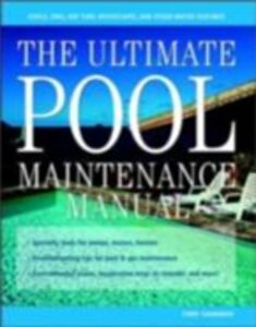Ebook in inglese Ultimate Pool Maintenance Manual: Spas, Pools, Hot Tubs, Rockscapes, and Other Water Features, 2nd Edition Tamminen, Terry