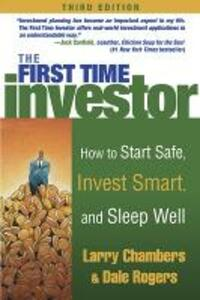 The First Time Investor: How to Start Safe, Invest Smart, and Sleep Well - Larry Chambers,Dale Rogers - cover