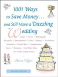 Ebook in inglese 1001 Ways To Save Money . . . and Still Have a Dazzling Wedding Naylor, Sharon