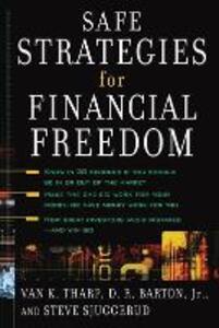 Safe Strategies for Financial Freedom - Van K. Tharp,D. R. Barton,Steve Sjuggerud - cover
