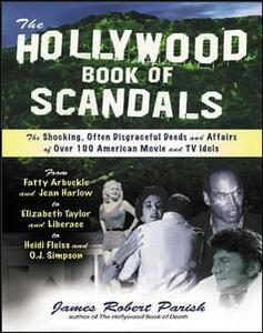 The Hollywood Book of Scandals: The Shocking, Often Disgraceful Deeds and Affairs of More Than 100 American Movie and TV Idols - James Robert Parish - cover
