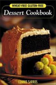 Wheat-Free, Gluten-Free Dessert Cookbook - Connie Sarros - cover