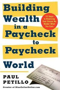 Building Wealth in a Paycheck-to-Paycheck World - Paul Petillo - cover