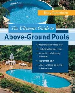 The Ultimate Guide to Above-ground Pools - Terry Tamminen - cover