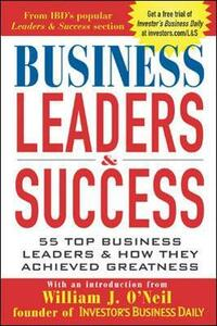 Business Leaders & Success: 55 Top Business Leaders & How They Achieved Greatness - Investor's Business Daily - cover