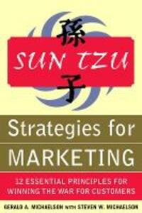 Sun Tzu Strategies for Marketing: 12 Essential Principles for Winning the War for Customers: 12 Essential Principles for Winning the War for Customers - Gerald A. Michaelson,Steven W. Michaelson - cover
