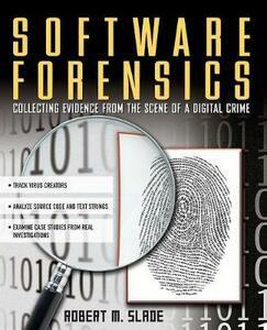 Software Forensics: Collecting Evidence from the Scene of a Digital Crime - Robert M. Slade - cover