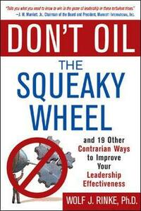 Don't Oil the Squeaky Wheel: And 19 Other Contrarian Ways to Improve Your Leadership Effectiveness - Wolf J. Rinke - cover