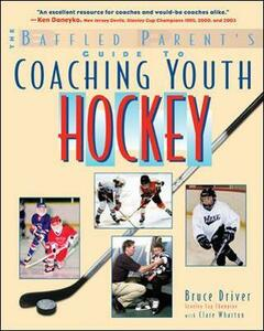 The Baffled Parent's Guide to Coaching Youth Hockey - Bruce Driver,Clare Wharton - cover