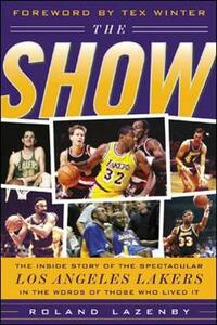 The Show: The Inside Story of the Spectacular Los Angeles Lakers in the Words of Those Who Lived It - Roland Lazenby - cover