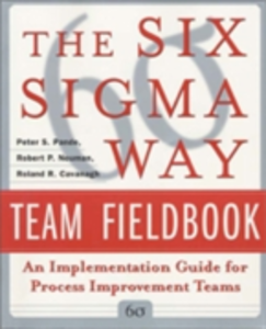 Ebook in inglese Six Sigma Way Team Fieldbook: An Implementation Guide for Process Improvement Teams Cavanagh, Roland , Neuman, Robert , Pande, Peter