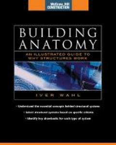 Building Anatomy (McGraw-Hill Construction Series): An Illustrated Guide to How Structures Work - Iver Wahl - cover