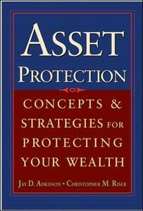 Asset Protection: Concepts and Strategies for Protecting Your Wealth - J. Adkisson,C. Riser - cover