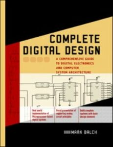 Ebook in inglese Complete Digital Design: A Comprehensive Guide to Digital Electronics and Computer System Architecture Balch, Mark