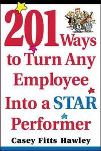 201 Ways to Turn Any Employee Into a Star Player - Casey Hawley - cover